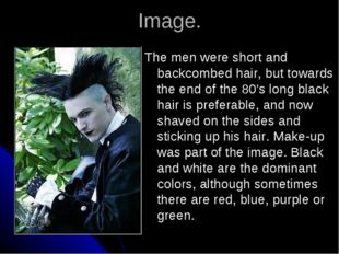 Image. The men were short and backcombed hair, but towards the end of the 80'