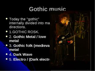 "Gothic music Today the ""gothic"" internally divided into many directions. 1.GO"