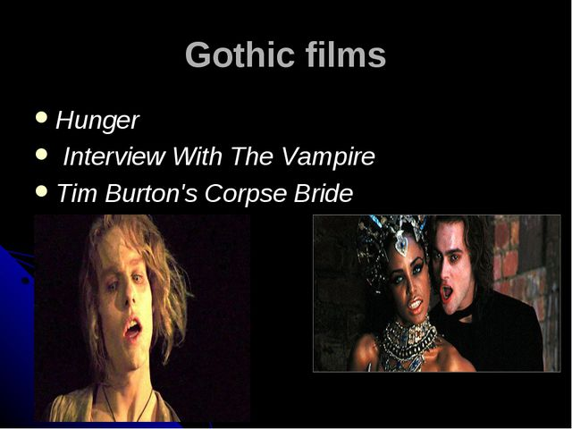 Gothic films Hunger Interview With The Vampire Tim Burton's Corpse Bride