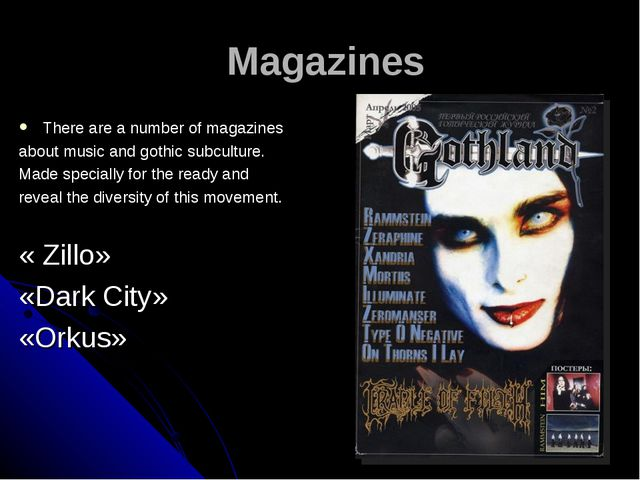 Мagazines There are a number of magazines about music and gothic subculture....