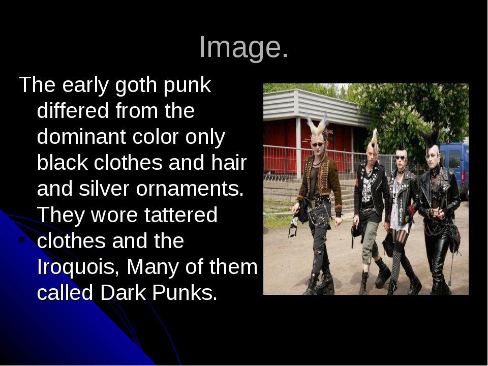 Image. The early goth punk differed from the dominant color only black clothe...