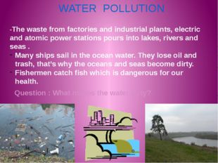 WATER POLLUTION -The waste from factories and industrial plants, electric and
