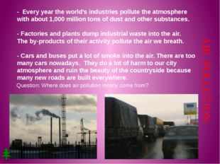 - Every year the world's industries pollute the atmosphere with about 1,000 m