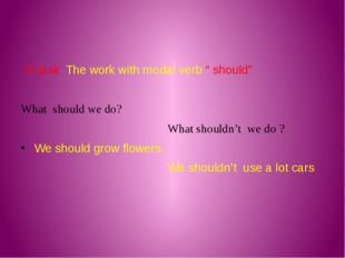"III task The work with modal verb "" should"" What should we do? What shouldn'"