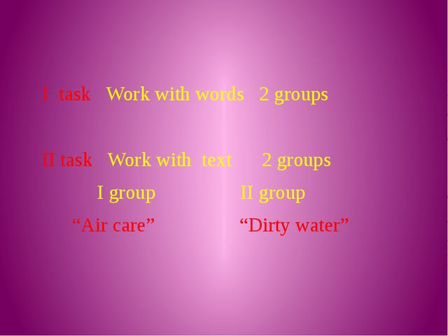 I task Work with words 2 groups II task Work with text 2 groups I group II g...