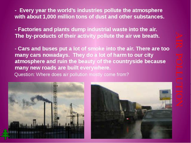 - Every year the world's industries pollute the atmosphere with about 1,000 m...