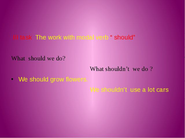 "III task The work with modal verb "" should"" What should we do? What shouldn'..."