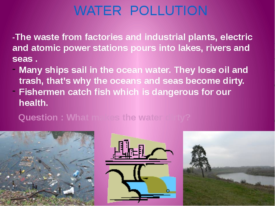WATER POLLUTION -The waste from factories and industrial plants, electric and...