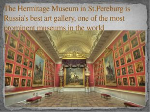 The Hermitage Museum in St.Pereburg is Russia's best art gallery, one of the