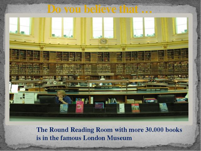 Do you believe that … The Round Reading Room with more 30.000 books is in the...