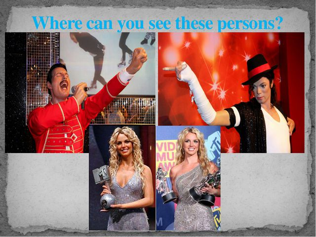Where can you see these persons?