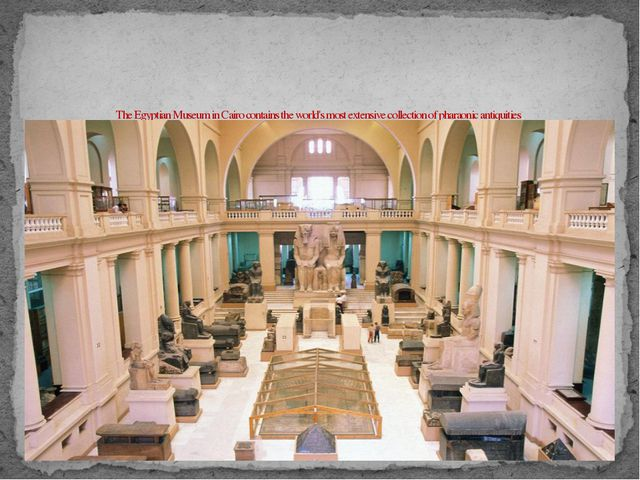 The Egyptian Museum in Cairo contains the world's most extensive collection...