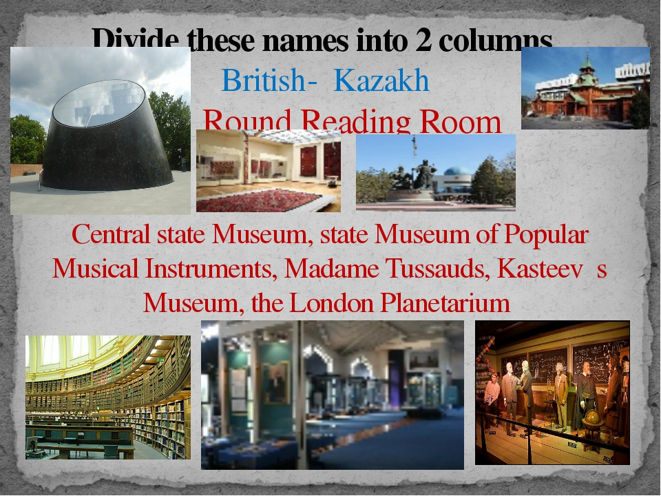 Divide these names into 2 columns British- Kazakh Round Reading Room  , Cen...