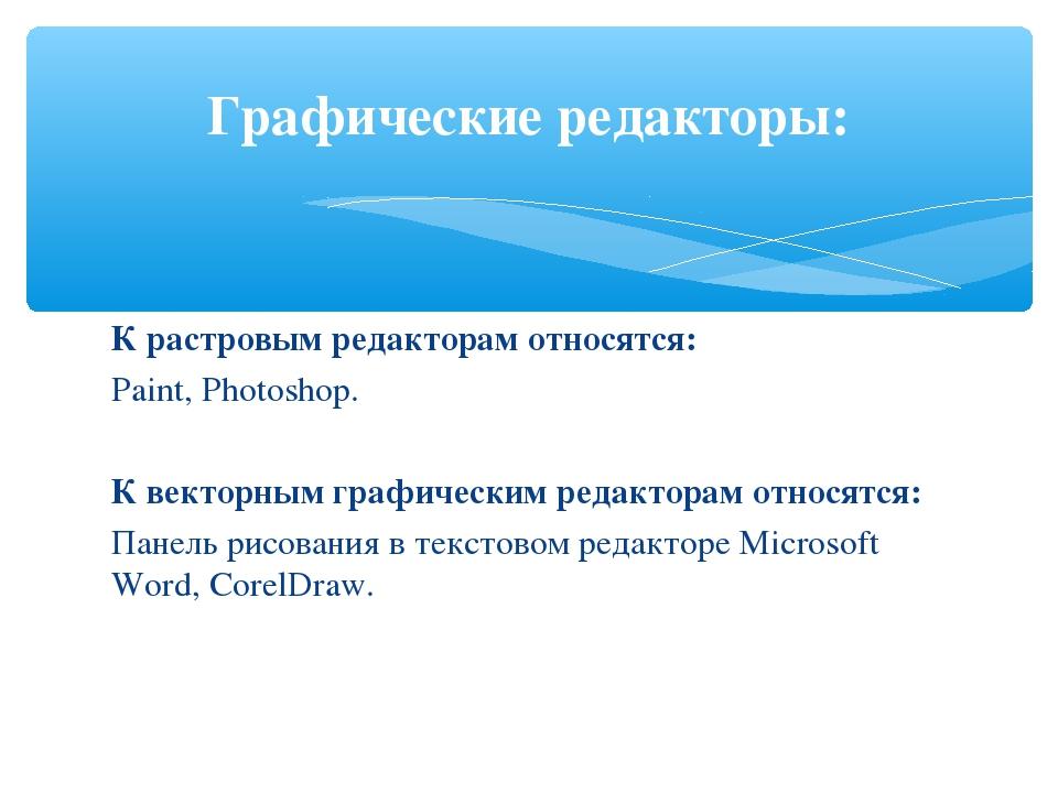 К растровым редакторам относятся: Paint, Photoshop. К векторным графическим р...