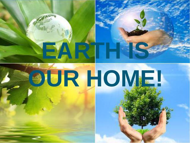EARTH IS OUR HOME!