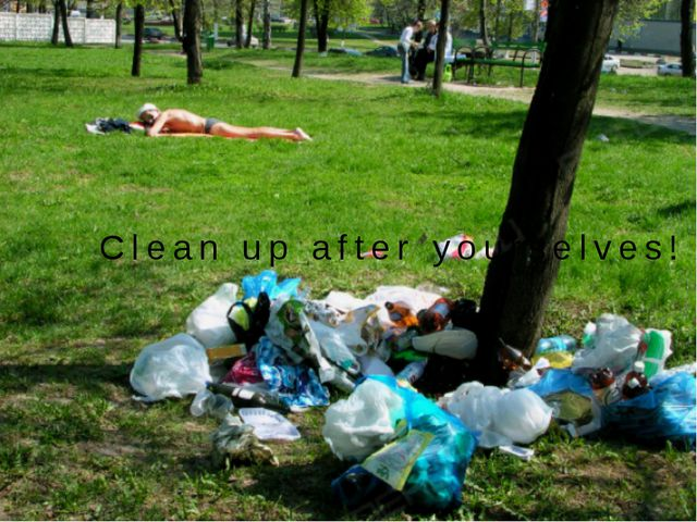 Clean up after yourselves!