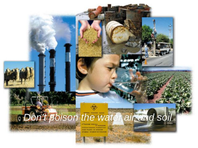 Don't poison the water,air and soil