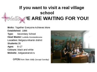 If you want to visit a real village school WE ARE WAITING FOR YOU! Motto: To