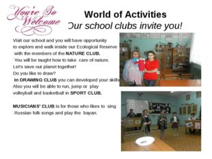 World of Activities Our school clubs invite you! Visit our school and you wi