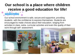 Our school is a place where children receive a good education for life! Our s