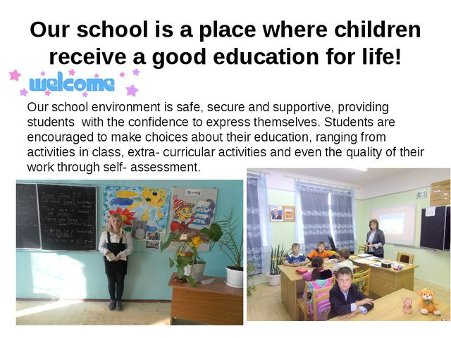 Our school is a place where children receive a good education for life! Our s...