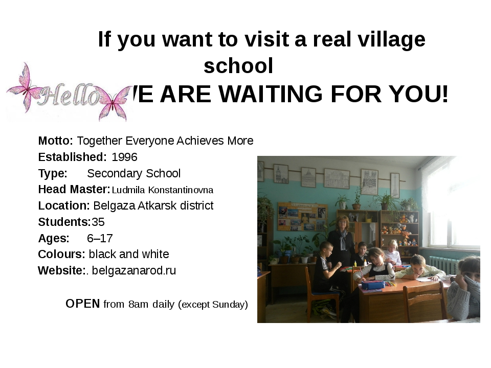 If you want to visit a real village school WE ARE WAITING FOR YOU! Motto: To...