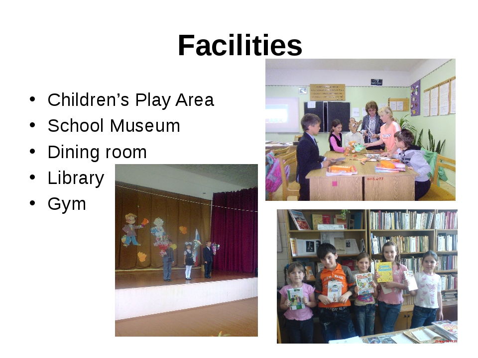 Facilities Children's Play Area School Museum Dining room Library Gym