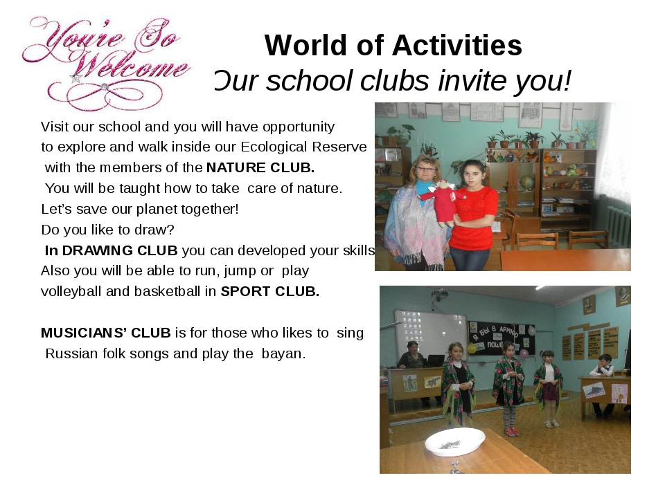 World of Activities Our school clubs invite you! Visit our school and you wi...