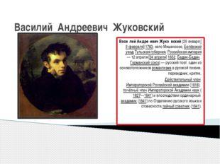 Василий Андреевич Жуковский Васи́лий Андре́евич Жуко́вский(29января[9февр