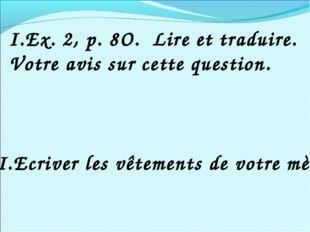 I.Ex. 2, p. 8O. Lire et traduire. Votre avis sur cette question. II.Ecriver l