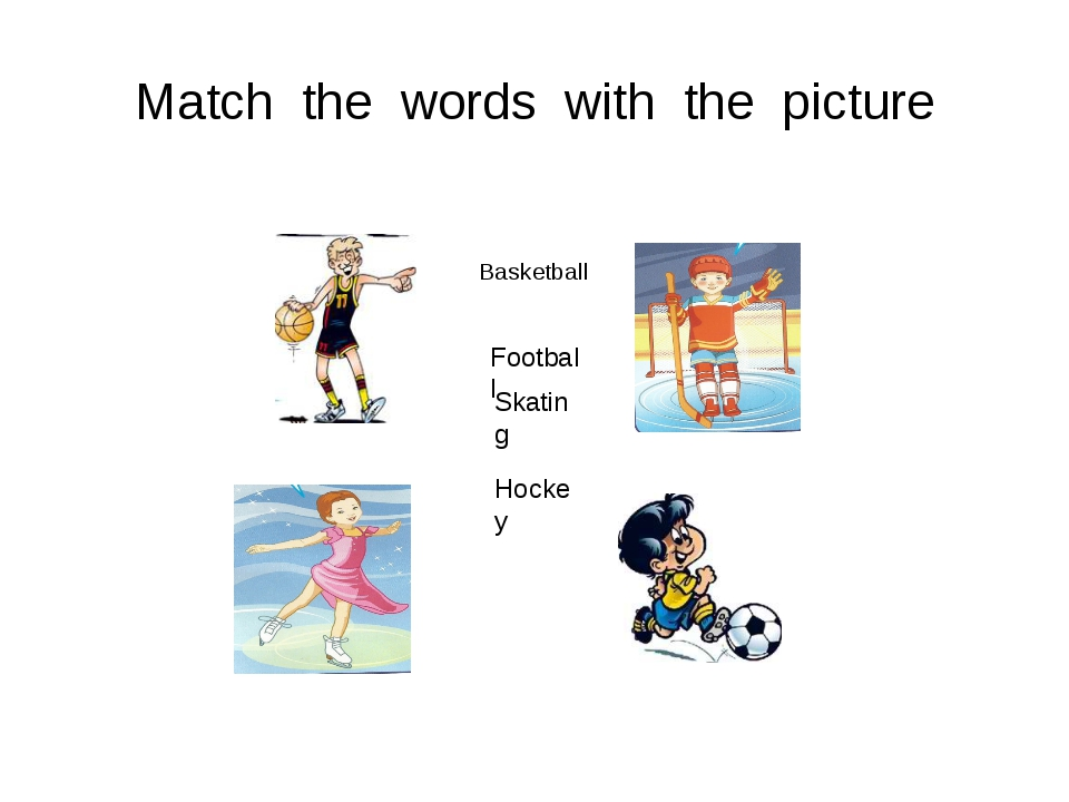 Match the words with the picture Basketball Football Skating Hockey
