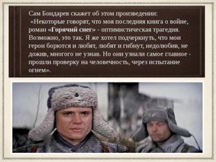 Сам Бондарев скажет об этом произведении: «Некоторые говорят, что моя последн