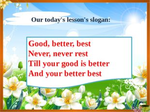 Good, better, best Never, never rest Till your good is better And your better