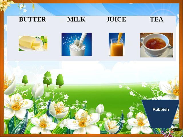 Rubbish BUTTER MILK JUICE TEA
