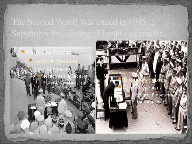 The Second World War ended in 1945, 2 September the signing of Japan's surren...