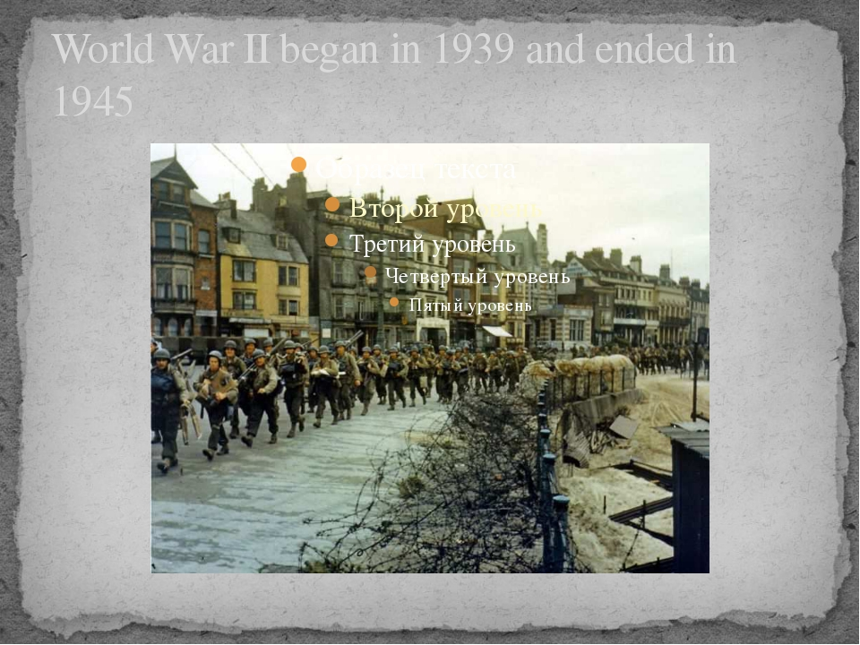 World War II began in 1939 and ended in 1945