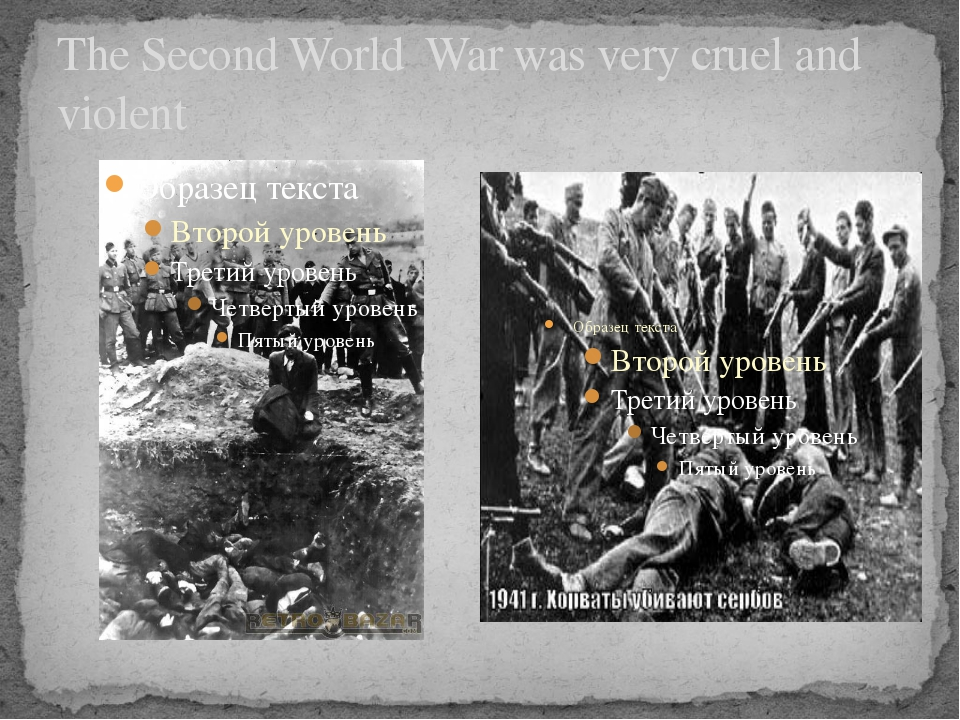 The Second World War was very cruel and violent