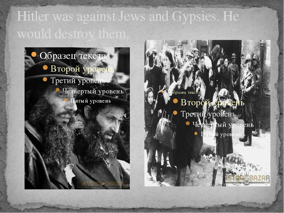 Hitler was against Jews and Gypsies. He would destroy them.