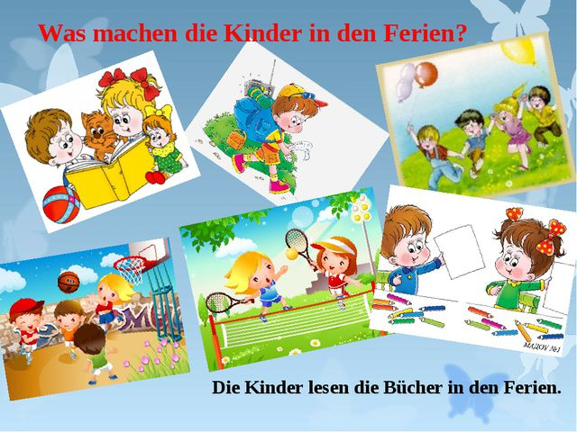 Was machen die Kinder in den Ferien? Die Kinder lesen die Bücher in den Ferien.