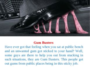 Gum Busters Have ever got that feeling when you sat at public bench and an un
