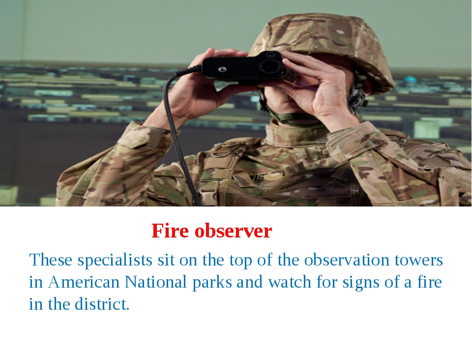 6. Fire observer Fire observer These specialists sit on the top of the observ...