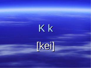 K k [kei]