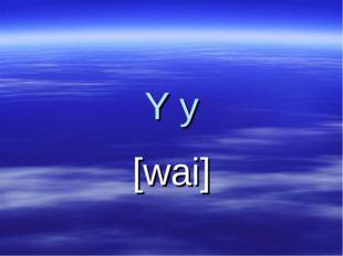 Y y [wai]
