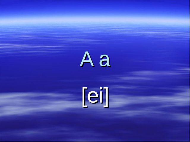 A a [ei]