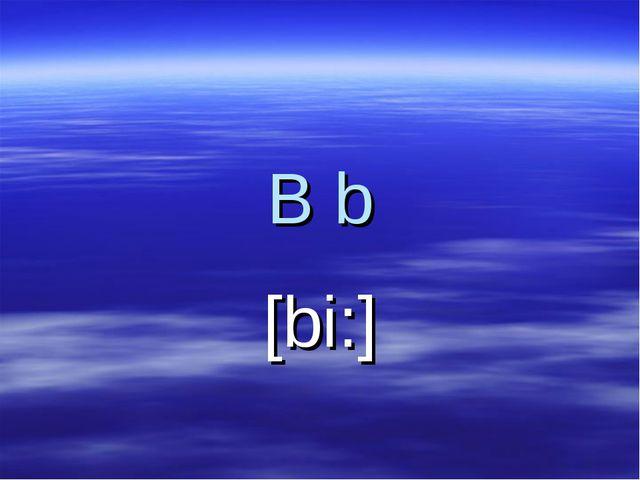 B b [bi:]