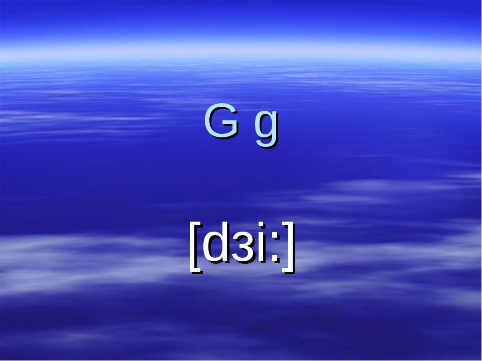 G g [dзi:]