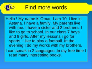 Find more words Hello ! My name is Omar. I am 10. I live in Astana. I have a