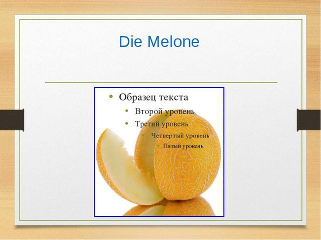 Die Melone