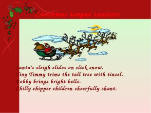 Santa's sleigh slides on slick snow. Tiny Timmy trims the tall tree with tins