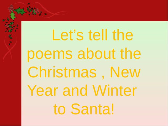 Let's tell the poems about the Christmas , New Year and Winter to Santa!
